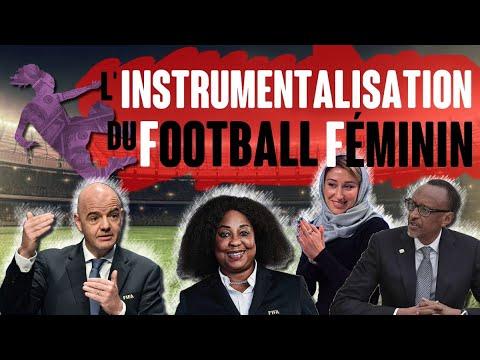 L'instrumentalisation du football féminin (FIFA, politique, opportunistes…)