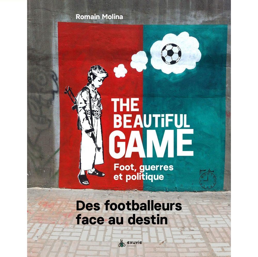 Livre : The Beautiful Game. Foot, guerres et politique. Des footballeurs face au destin.